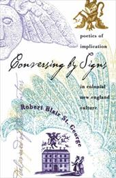 Conversing by Signs: Poetics of Implication in Colonial New England Culture - St George, Robert Blair