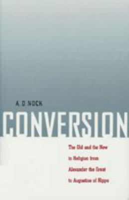 Conversion: The Old and the New in Religion from Alexander the Great to Augustine of Hippo 9780801859106