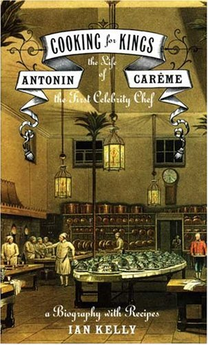 Cooking for Kings: The Life of Antonin Careme, the First Celebrity Chef 9780802714367
