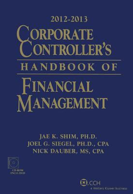 Corporate Controller's Handbook of Financial Management (2012-2013) W/CD-ROM 9780808029632