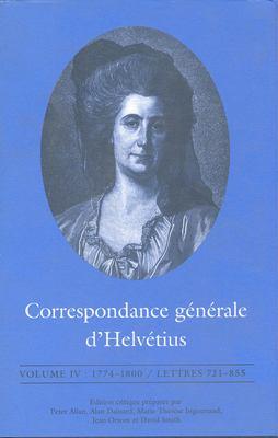 Correspondance G?n?rale D'Helv?tius, Volume IV: 1774-1800 / Lettres 721-855 9780802042859