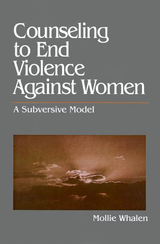 Counseling to End Violence Against Women: A Subversive Model 9780803973800