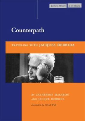 Counterpath: Traveling with Jacques Derrida 9780804740418