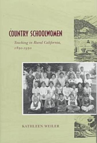 Country Schoolwomen: Teaching in Rural California, 1850-1950 9780804730044
