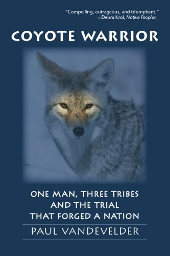 Coyote Warrior: One Man, Three Tribes, and the Trial That Forged a Nation 9780803296312