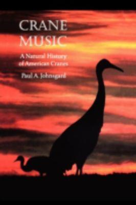 Crane Music: A Natural History of American Cranes 9780803275935