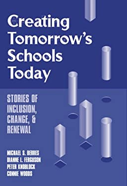 Creating Tomorrow's Schools Today: Stories of Inclusion, Change, and Renewal 9780807735497