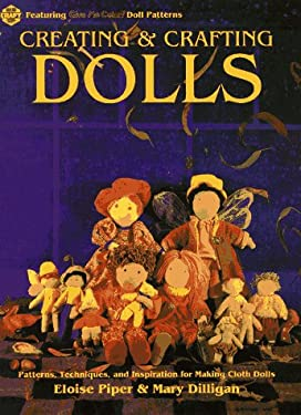 Creating and Crafting Dolls: Patterns, Techniques, and Inspirations for Making Cloth Dolls 9780801985249
