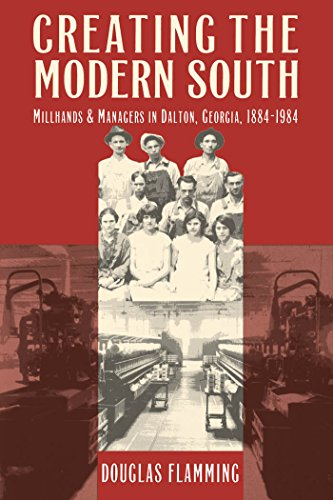 Creating the Modern South: Millhands and Managers in Dalton, Georgia, 1884-1984 9780807845455