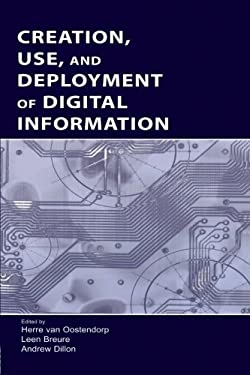 Creation, Use, and Deployment of Digital Information 9780805845877