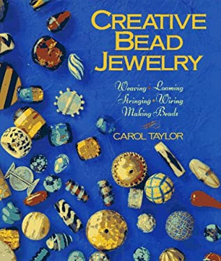 Creative Bead Jewelry: Weaving * Looming * Stringing * Wiring * Making Beads 9780806913063