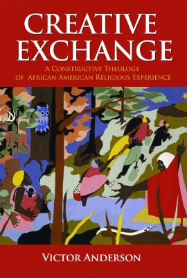 Creative Exchange: A Constructive Theology of African American Religious Experience 9780800662554