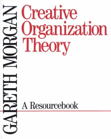 Creative Organization Theory: A Resourcebook 9780803934382