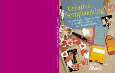 Creative Scrapbooking: Over 300 Cutouts, Patterns & Ideas to Embellish & Enhance Your Treasured Memories 9780806959139