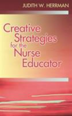 Creative Teaching Strategies for the Nurse Educator 9780803614321