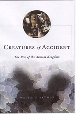 Creatures of Accident: The Rise of the Animal Kingdom 9780809043217