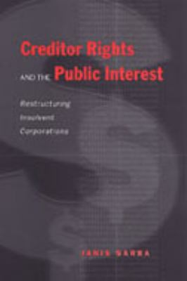 Creditor Rights and the Public Interest: Restructuring Insolvent Corporations 9780802087546
