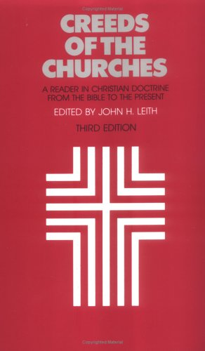 Creeds of the Churches, Third Edition: A Reader in Christian Doctrine from the Bible to the Present 9780804205269