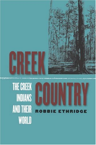Creek Country: The Creek Indians and Their World 9780807854952