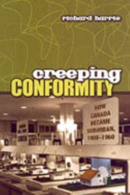 Creeping Conformity: How Canada Became Suburban, 1900-1960 9780802035561