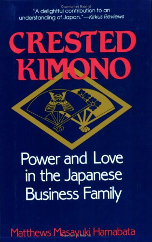 Crested Kimono: Power and Love in the Japanese Business Family 9780801499753