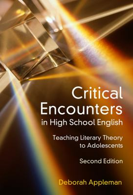 Critical Encounters in High School English: Teaching Literary Theory to Adolescents 9780807748923