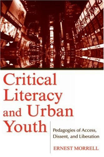 Critical Literacy and Urban Youth: Pedagogies of Access, Dissent, and Liberation 9780805856644