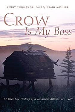 Crow Is My Boss: The Oral Life History of a Tanacross Athabaskan Elder 9780806136592