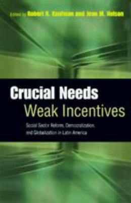 Crucial Needs, Weak Incentives: Social Sector Reform, Democratization, and Globalization in Latin America 9780801880490