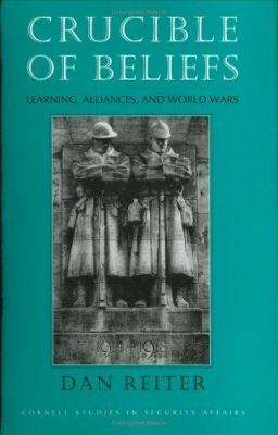 Crucible of Beliefs: Learning, Alliances, and World Wars 9780801431883