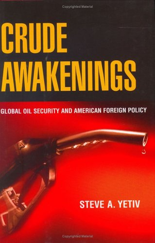 Crude Awakenings: Global Oil Security and American Foreign Policy 9780801442681