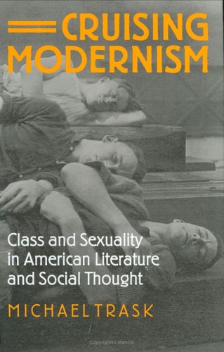 Cruising Modernism: Class and Sexuality in American Literature and Social Thought 9780801441707