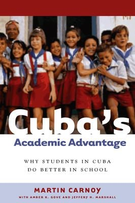 Cuba's Academic Advantage: Why Students in Cuba Do Better in School 9780804755986