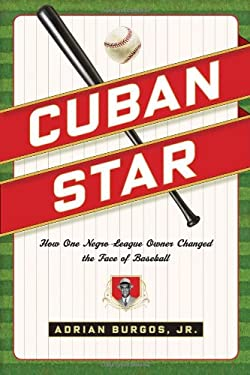Cuban Star: How One Negro-League Owner Changed the Face of Baseball 9780809094790