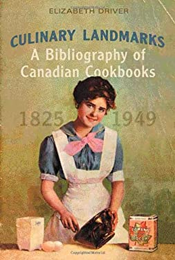 Culinary Landmarks: A Bibliography of Canadian Cookbooks, 1825-1949 9780802047908
