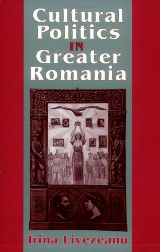 Cultural Politics in Greater Romania: Regionalism, Nation Building, and Ethnic Struggle, 1918-1930 9780801486883