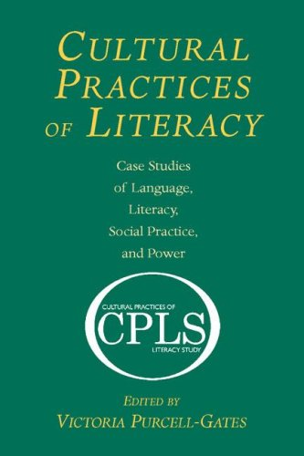Cultural Practices of Literacy: Case Studies of Language, Literacy, Social Practice, and Power 9780805854923