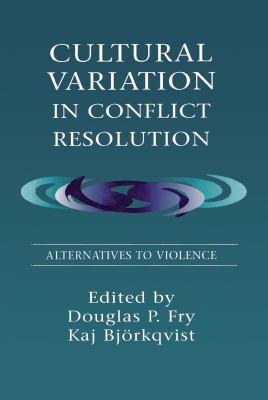 Cultural Variation in Conflict Resolution: Alternatives to Violence 9780805822212