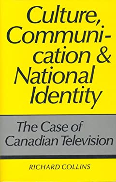 Culture, Communication and National Identity: The Case of Canadian Television 9780802067722