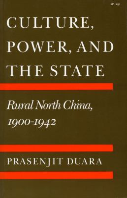 Culture, Power, and the State: Rural North China, 1900-1942 9780804714457
