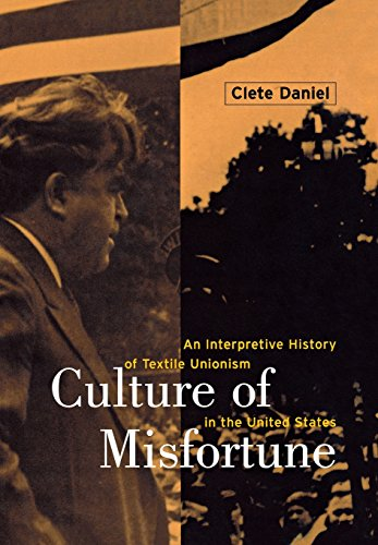 Culture of Misfortune: An Interpretive History of Textile Unionism in the United States 9780801438530