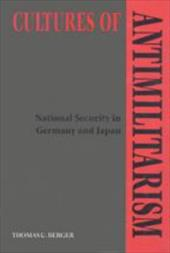 Cultures of Antimilitarism: National Security in Germany and Japan