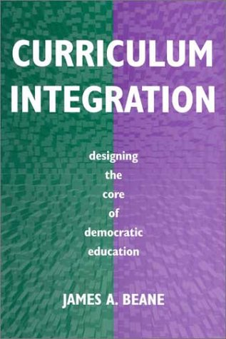 Curriculum Integration: Designing the Core of Democratic Education 9780807736838