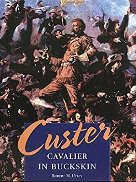 Custer: Cavalier in Buckskin 9780806133478