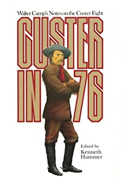 Custer in '76: Walter Camp's Notes on the Custer Fight 9780806122793
