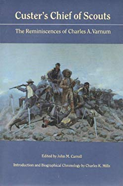 Custer's Chief of Scouts: The Reminiscences of Charles A. Varnum 9780803263284