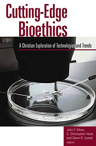 Cutting-Edge Bioethics: A Christian Exploration of Technologies and Trends 9780802849595
