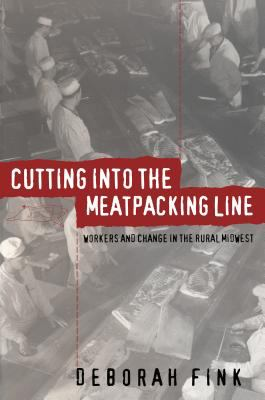 Cutting Into the Meatpacking Line: Workers and Change in the Rural Midwest 9780807823880