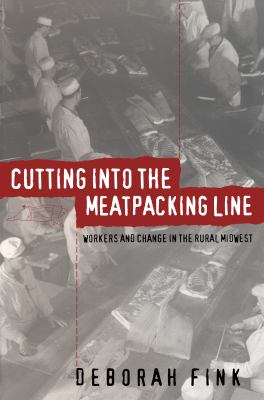 Cutting Into the Meatpacking Line: Workers and Change in the Rural Midwest 9780807846957