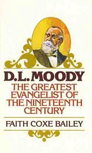 D. L. Moody: The Greatest Evangelist of the Nineteenth Century 9780802400390